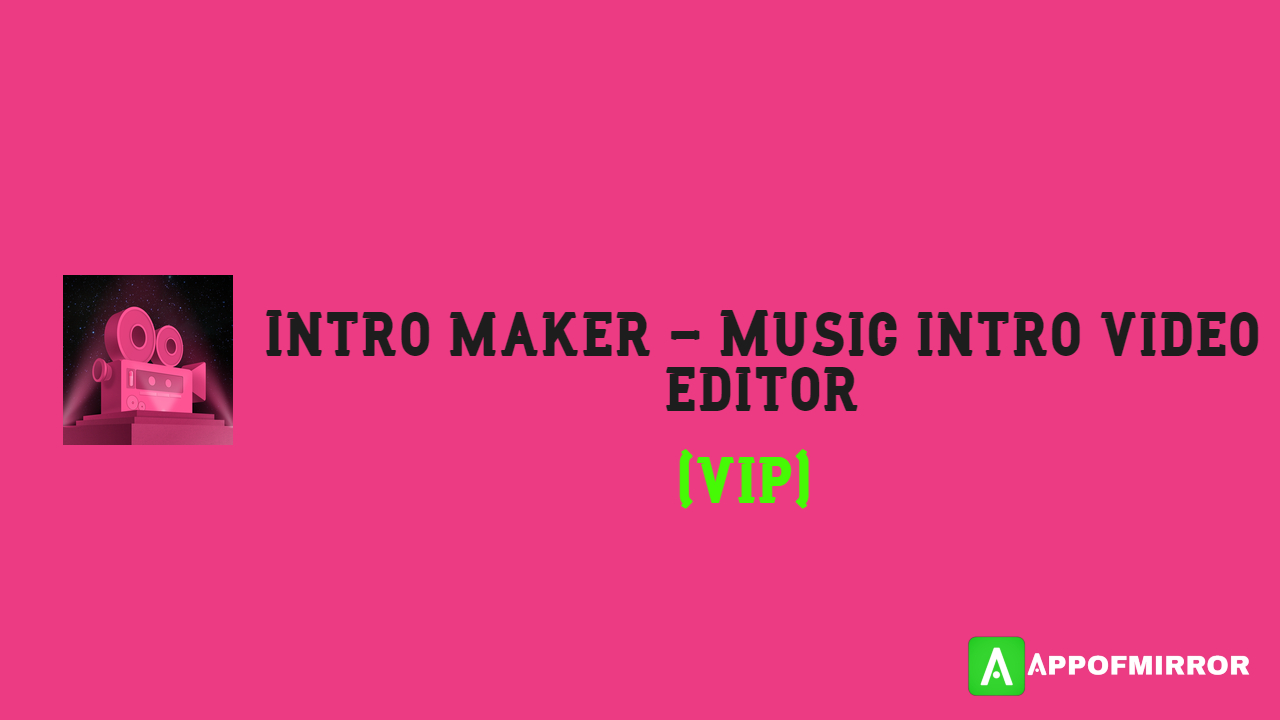 Read more about the article Intro Maker MOD APK 4.7.4 (VIP+No Watermark) 2021 Latest Free